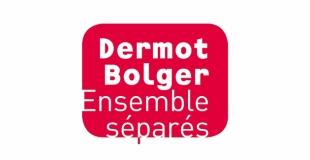 Ensemble séparés de Dermot Bolger