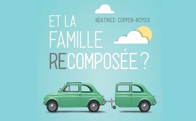 Et la Famille recomposée ? Pas facile mais possible ! de Béatrice Copper-Royer