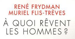 A quoi rêvent les hommes ? de René Frydman et Muriel Flis-Trèves