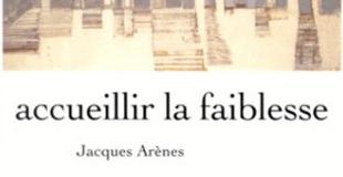 Accueillir la faiblesse de Jacques ARENES