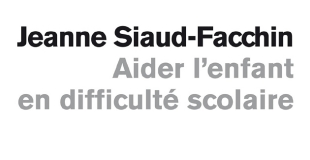 Aider l'enfant en difficulté scolaire de Jeanne SIAUD-FACCHIN