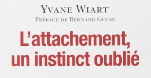 L'attachement, un instinct oublié de Yvane WIART