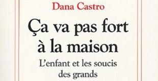 Ça va pas fort à la maison : L'enfant et les soucis des grands de Dana Castro