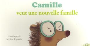 Camille veut une nouvelle famille de Yann Walcker