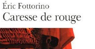 Caresse de rouge de Eric FOTTORINO