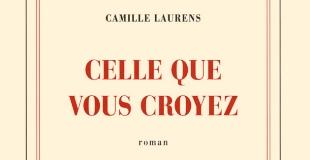 Celle que vous croyez de Camille Laurens