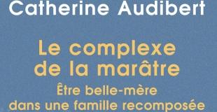 Le complexe de la marâtre : Etre belle-mère dans une famille recomposée de Catherine Audibert