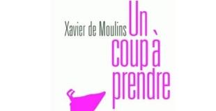 Un coup à prendre de Xavier DE MOULINS