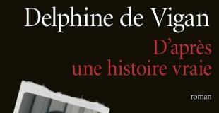 D'après une histoire vraie de Delphine de Vigan