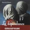 La dépendance amoureuse de Patrick Pharo