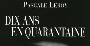Dix ans en quarantaine de Pascale LEROY
