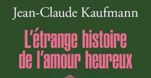L'étrange histoire de l'amour heureux de Jean-Claude KAUFMANN