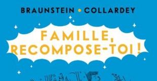 Famille, recompose-toi de Jacques Braunstein et Domitille Collardey