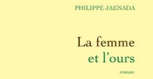 La femme et l'ours de Philippe JAENADA