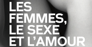 Les femmes, le sexe et l'amour : 3000 femmes témoignent de Philippe BRENOT