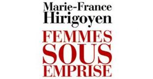 Femmes sous emprise : Les ressorts de la violence dans le couple de Marie-France Hirigoyen
