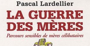 La guerre des mères de Pascal LARDELLIER
