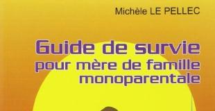 Guide de survie pour mère de famille monoparentale de Michèle Le Pellec
