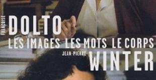 Les images, les mots, le corps : Entretiens de Françoise Dolto, Jean-Pierre Winter
