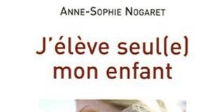 J'élève seul(e) mon enfant de Anne-Sophie Nogaret