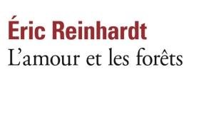 L'amour et les forêts de Éric Reinhardt