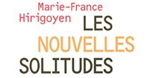 Les nouvelles solitudes de Marie-France HIRIGOYEN
