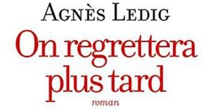 On regrettera plus tard de Agnès Ledig