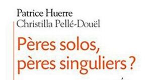 Pères solos, pères singuliers ? de Patrice HUERRE et Christilla PELLE-DOUEL