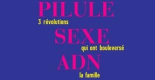 Pilule, sexe, ADN, 3 révolutions qui ont bouleversé la famille de Evelyne SULLEROT