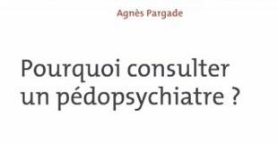 Pourquoi consulter un pédopsychiatre ? de Agnès PARGADE
