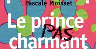 Le Prince pas Charmant de Pascale Moisset