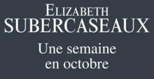 Une semaine en octobre de Elizabeth SUBERCASEAUX