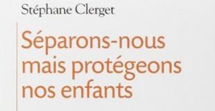 Séparons nous…mais protégeons les enfants ! de Stéphane CLERGET