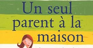 Un seul parent à la maison : Assurer au jour le jour de Jocelyne Dahan et Anne Lamy
